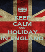 KEEP CALM AND HOLIDAY IN ENGLAND - Personalised Poster A4 size