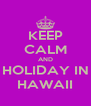 KEEP CALM AND HOLIDAY IN HAWAII - Personalised Poster A4 size