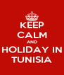 KEEP CALM AND HOLIDAY IN TUNISIA - Personalised Poster A4 size