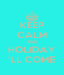 KEEP CALM AND HOLIDAY 'LL COME - Personalised Poster A4 size
