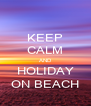 KEEP CALM AND HOLIDAY ON BEACH - Personalised Poster A4 size