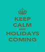 KEEP CALM AND HOLIDAYS COMING - Personalised Poster A4 size