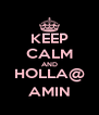 KEEP CALM AND HOLLA@ AMIN - Personalised Poster A4 size