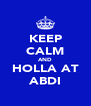 KEEP CALM AND HOLLA AT ABDI - Personalised Poster A4 size