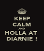 KEEP CALM AND HOLLA AT  DIARNIE ! - Personalised Poster A4 size