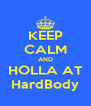 KEEP CALM AND HOLLA AT HardBody - Personalised Poster A4 size
