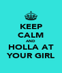 KEEP CALM AND HOLLA AT YOUR GIRL - Personalised Poster A4 size