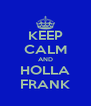 KEEP CALM AND HOLLA FRANK - Personalised Poster A4 size