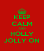 KEEP CALM AND HOLLY JOLLY ON - Personalised Poster A4 size