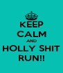 KEEP CALM AND HOLLY SHIT RUN!! - Personalised Poster A4 size