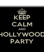 KEEP CALM AND HOLLYWOOD PARTY - Personalised Poster A4 size