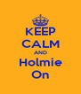 KEEP CALM AND Holmie On - Personalised Poster A4 size