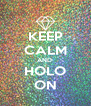 KEEP CALM AND  HOLO ON - Personalised Poster A4 size