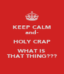 KEEP CALM and- HOLY CRAP WHAT IS THAT THING??? - Personalised Poster A4 size