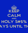 KEEP CALM AND HOLY S#$% THERE'S ONLY 89 DAYS UNTIL THE NEXT BBW PARTY - Personalised Poster A4 size