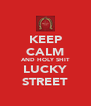 KEEP CALM AND HOLY SHIT LUCKY STREET - Personalised Poster A4 size
