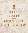KEEP CALM AND HOLY SHIT NICE BEARD!! - Personalised Poster A4 size