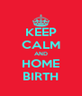 KEEP CALM AND HOME BIRTH - Personalised Poster A4 size