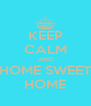 KEEP CALM AND HOME SWEET HOME - Personalised Poster A4 size