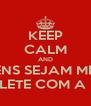 KEEP CALM AND HOMENS SEJAM MENOS  CHICLETE COM A DEDÊ - Personalised Poster A4 size