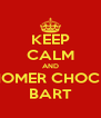 KEEP CALM AND HOMER CHOCK BART - Personalised Poster A4 size
