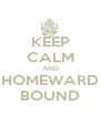 KEEP CALM AND HOMEWARD BOUND - Personalised Poster A4 size