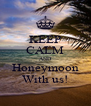 KEEP CALM AND Honeymoon With us! - Personalised Poster A4 size