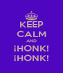 KEEP CALM AND ¡HONK! ¡HONK! - Personalised Poster A4 size