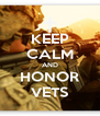 KEEP CALM AND HONOR VETS - Personalised Poster A4 size