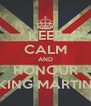 KEEP CALM AND HONOUR KING MARTIN - Personalised Poster A4 size