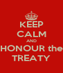 KEEP CALM AND HONOUR the TREATY - Personalised Poster A4 size