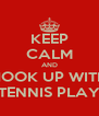 KEEP CALM AND HOOK UP WITH A TENNIS PLAYER - Personalised Poster A4 size