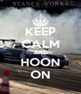 KEEP CALM AND HOON ON - Personalised Poster A4 size