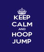 KEEP CALM AND HOOP JUMP - Personalised Poster A4 size