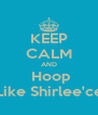 KEEP CALM AND  Hoop Like Shirlee'ce - Personalised Poster A4 size