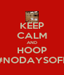 KEEP CALM AND HOOP #NODAYSOFF - Personalised Poster A4 size