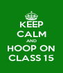 KEEP CALM AND HOOP ON CLASS 15 - Personalised Poster A4 size