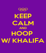 KEEP CALM AND HOOP  W/ KHALIFA - Personalised Poster A4 size