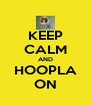KEEP CALM AND HOOPLA ON - Personalised Poster A4 size