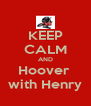 KEEP CALM AND Hoover  with Henry - Personalised Poster A4 size