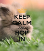 KEEP CALM AND HOP IN - Personalised Poster A4 size