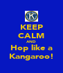 KEEP CALM AND Hop like a Kangaroo! - Personalised Poster A4 size