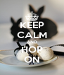 KEEP CALM AND HOP ON - Personalised Poster A4 size