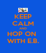 KEEP CALM AND HOP ON  WITH E.B. - Personalised Poster A4 size