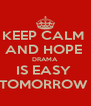 KEEP CALM  AND HOPE  DRAMA  IS EASY  TOMORROW  - Personalised Poster A4 size
