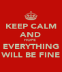 KEEP CALM AND HOPE  EVERYTHING WILL BE FINE - Personalised Poster A4 size