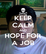 KEEP CALM AND HOPE FOR A JOB - Personalised Poster A4 size