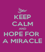 KEEP CALM AND HOPE FOR  A MIRACLE - Personalised Poster A4 size