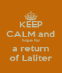 KEEP CALM and hope for a return of Laliter - Personalised Poster A4 size