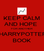 KEEP CALM AND HOPE  FOR ANOTHER  HARRYPOTTER BOOK - Personalised Poster A4 size